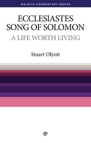 A Life Worth Living: Ecclesiastes and Song of Solomon ebook by Stuart Olyott
