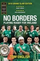 No Borders - Playing Rugby for Ireland - New 2018 Grand Slam Edition ebook by Tom English
