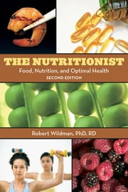 The Nutritionist: Food, Nutrition, and Optimal Health, 2nd Edition ebook by Wildman, Robert E.C.
