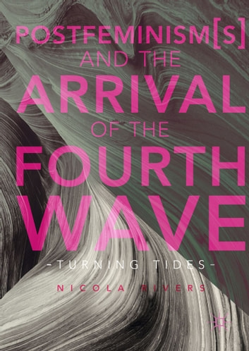 Postfeminisms and the arrival of the fourth wave ebook by nicola postfeminisms and the arrival of the fourth wave turning tides ebook by fandeluxe Image collections