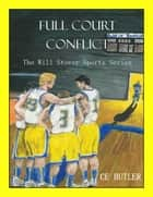 Full Court Conflict - The Will Stover Sports Series, #5 ebook by CE Butler
