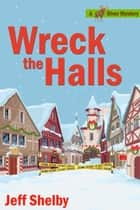 Wreck The Halls: A Moose River Christmas Cozy Novella ebook by Jeff Shelby