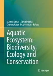 Aquatic Ecosystem: Biodiversity, Ecology and Conservation ebook by Mamta Rawat,Sumit Dookia,Chandrakasan Sivaperuman