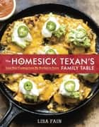 The Homesick Texan's Family Table - Lone Star Cooking from My Kitchen to Yours ebook by Lisa Fain