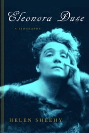 Eleonora Duse - A Biography ebook by Helen Sheehy