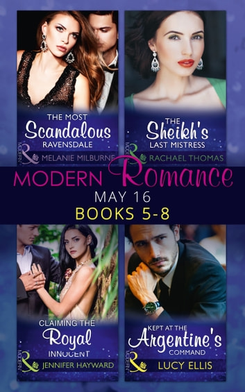 Modern Romance May 2016 Books 5-8: The Most Scandalous Ravensdale / The Sheikh's Last Mistress / Claiming the Royal Innocent / Kept at the Argentine's Command (Mills & Boon e-Book Collections) 電子書 by Melanie Milburne,Rachael Thomas,Jennifer Hayward,Lucy Ellis