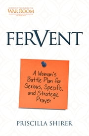 Fervent - A Woman's Battle Plan to Serious, Specific, and Strategic Prayer ebook by Priscilla Shirer