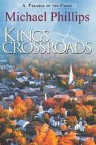 King's Crossroads - A Parable of the Cross ebook by Michael Phillips