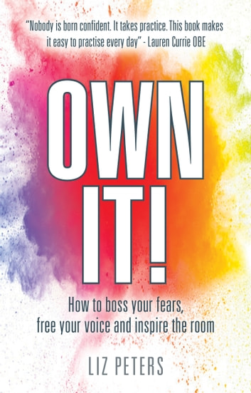 Own It! - How to boss your fears, free your voice and inspire the room ebook by Liz Peters