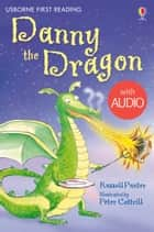 Danny the Dragon: Usborne First Reading: Level Three eBook by Russell Punter, Peter Cottrill