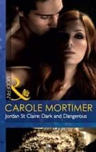 Jordan St Claire: Dark and Dangerous (Mills & Boon Modern) ebook by Carole Mortimer