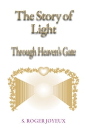 The Story of Light - Through Heaven's Gate ebook by Roger Joyeux
