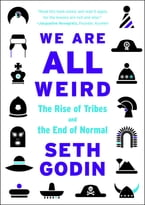 We Are All Weird, The Rise of Tribes and the End of Normal