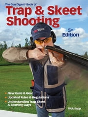 Gun Digest Book of Trap & Skeet Shooting ebook by Rick Sapp