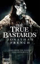 The True Bastards - Book Two of the Lot Lands ebook by Jonathan French