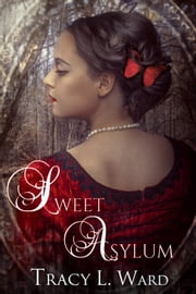 Sweet Asylum ebook by Tracy L. Ward