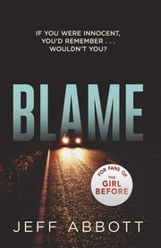 Blame - For fans of The Girl Before ebook by Jeff Abbott