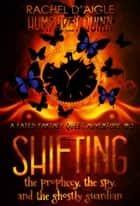 Shifting (The Prophecy, The Spy, and The Ghostly Guardian) - Fated Fantasy Quest Adventure, #2 ebook by Rachel Daigle, Humphrey Quinn