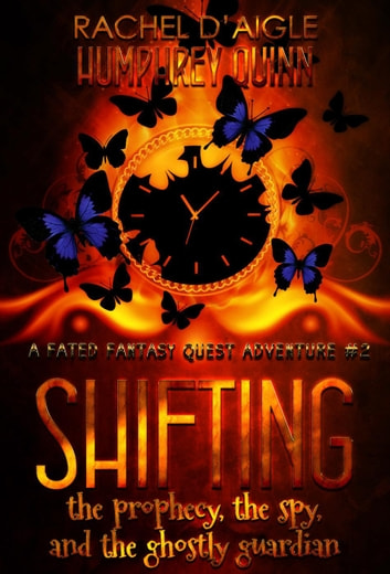 Shifting (The Prophecy, The Spy, and The Ghostly Guardian) - Fated Fantasy Quest Adventure, #2 ebook by Rachel Daigle,Humphrey Quinn