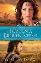 Love in a Broken Vessel ( Book #3) ebook by Mesu Andrews