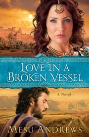 Love in a Broken Vessel ( Book #3) - A Novel ebook by Mesu Andrews