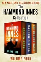 The Hammond Innes Collection Volume Four - The Golden Soak, Maddon's Rock, and The Doomed Oasis ebook by Hammond Innes