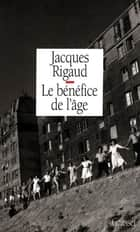 Le bénéfice de l'âge ebook by Jacques Rigaud