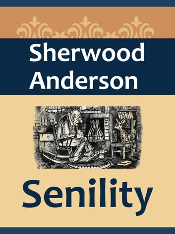 Senility ebook by Sherwood Anderson