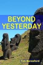 Beyond Yesterday ebook by Tim Beresford