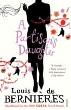 A Partisan's Daughter ebook by Louis de Bernieres