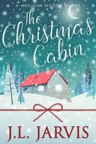 The Christmas Cabin - A Holiday House Novel ebook by J.L. Jarvis