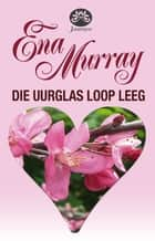 Die uurglas loop leeg ebook by Ena Murray