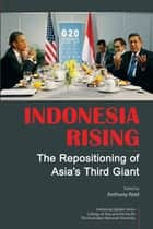Indonesia Rising: The Repositioning of Asia's Third Giant ebook by Anthony J S Reid