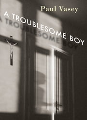 A Troublesome Boy ebook by Paul Vasey