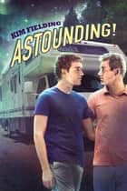 Astounding! ebook by Kim Fielding