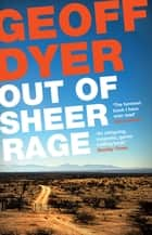 Out of Sheer Rage - In the Shadow of D. H. Lawrence eBook by Geoff Dyer