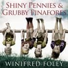 Shiny Pennies And Grubby Pinafores - How we overcame hardship to raise a happy family in the 1950s audiobook by Winifred Foley