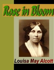 Rose in Bloom ebook by Alcott, Louisa May