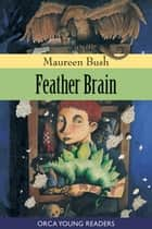 Feather Brain ebook by Maureen Bush