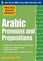 Practice Makes Perfect Arabic Pronouns and Prepositions ebook by Otared Haidar