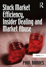 Stock Market Efficiency, Insider Dealing and Market Abuse ebook by Paul Barnes