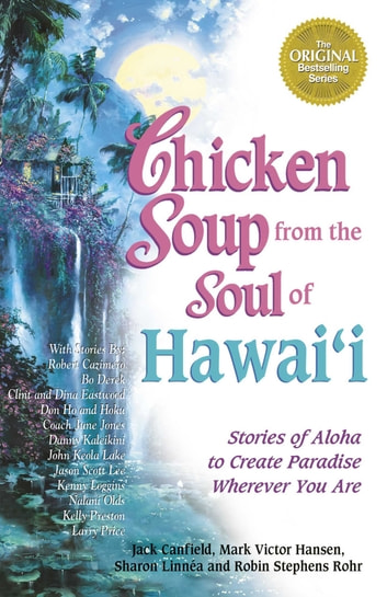 Chicken Soup From The Soul Of Hawaii Ebook By Jack Canfield