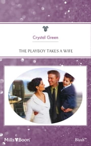 The Playboy Takes A Wife ebook by Crystal Green