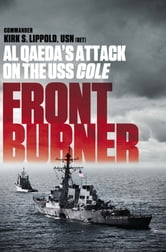 Front Burner - Al Qaeda's Attack on the USS Cole ebook by Kirk Lippold