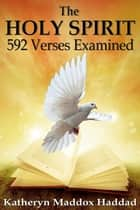 The Holy Spirit - 592 Scriptures Examined eBook by Maddox Haddad Katheryn