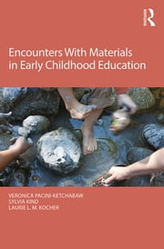 Encounters With Materials in Early Childhood Education ebook by Veronica Pacini-Ketchabaw,Sylvia Kind,Laurie L. M. Kocher