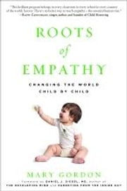 Roots of Empathy - Changing the World Child by Child ebook by Mary Gordon,Daniel J. Siegel MD