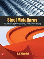 Steel Metallurgy - Properties, Specifications and Applications ebook by S. K. Mandal