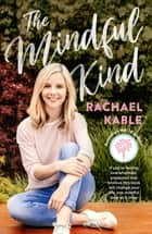 The Mindful Kind ebook by Rachael Kable
