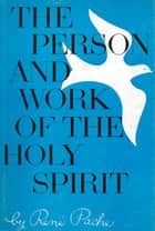 The Person and Work of the Holy Spirit ebook by Rene Pache